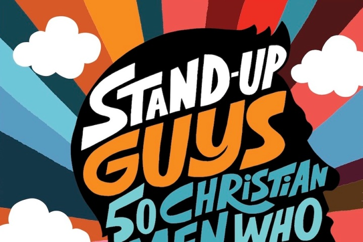 Stand Up Guys: 50 Christian Men Who Changed the World by Kate Etue and Caroline Siegrist